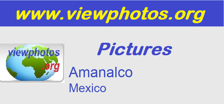 Amanalco Pictures