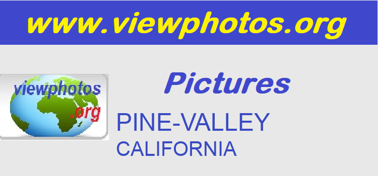 PHOTOS PINE-VALLEY (CALIFORNIA), PICTURES IMAGES UNITED ...